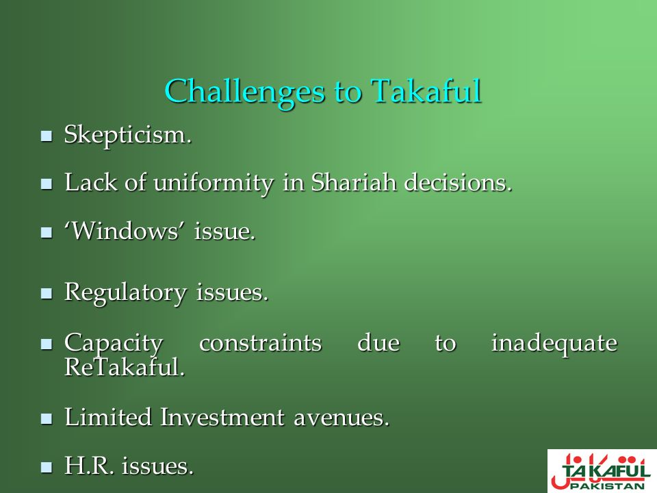 Challenges to Takaful Skepticism. Skepticism. Lack of uniformity in Shariah decisions. Lack of uniformity in Shariah decisions. Windows issue. Windows
