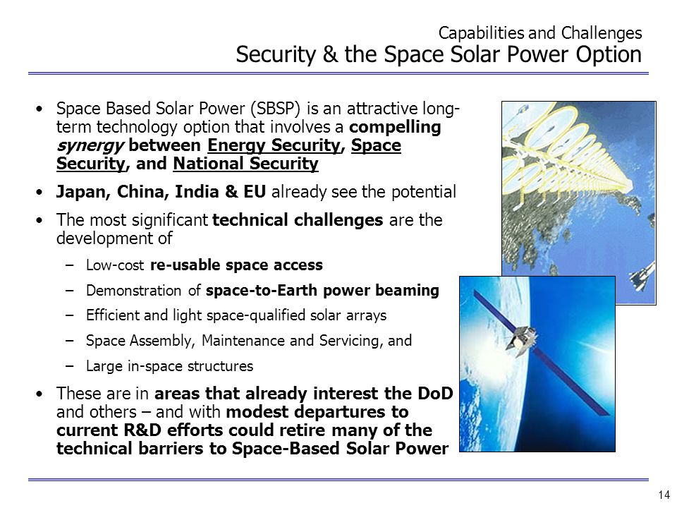 14 Capabilities and Challenges Security & the Space Solar Power Option Space Based Solar Power (SBSP) is an attractive long- term technology option th