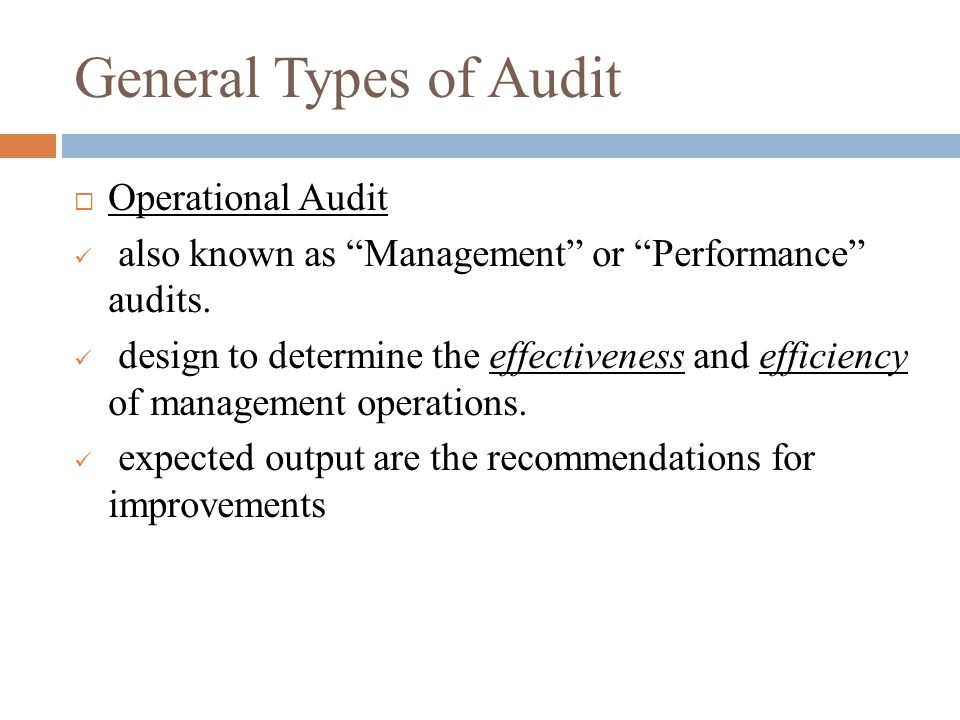 General Types of Audit Operational Audit also known as Management or Performance audits.