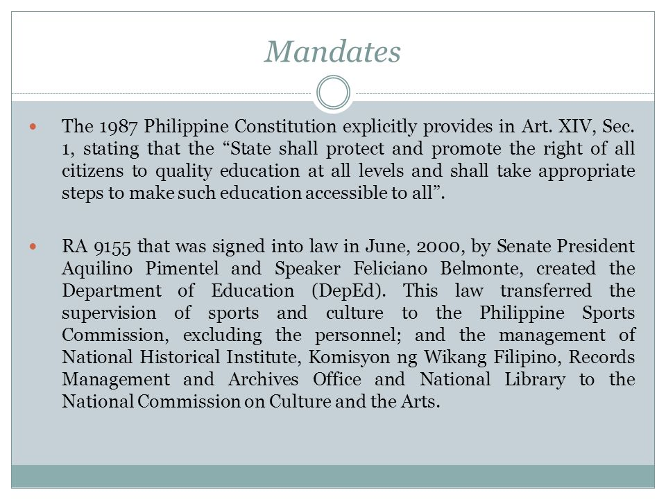 Mandates The 1987 Philippine Constitution explicitly provides in Art. XIV, Sec. 1, stating that the State shall protect and promote the right of all c