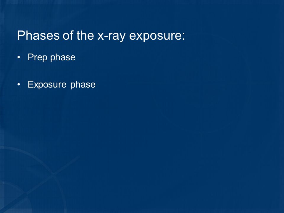 Phases of the x-ray exposure: Prep phase Exposure phase