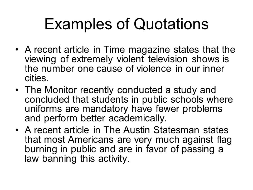Examples of Quotations A recent article in Time magazine states that the viewing of extremely violent television shows is the number one cause of viol