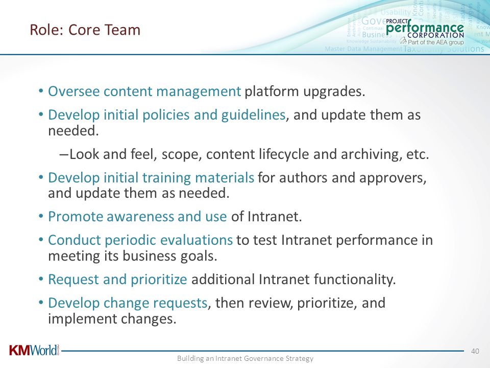 Role: Core Team Oversee content management platform upgrades. Develop initial policies and guidelines, and update them as needed. – Look and feel, sco