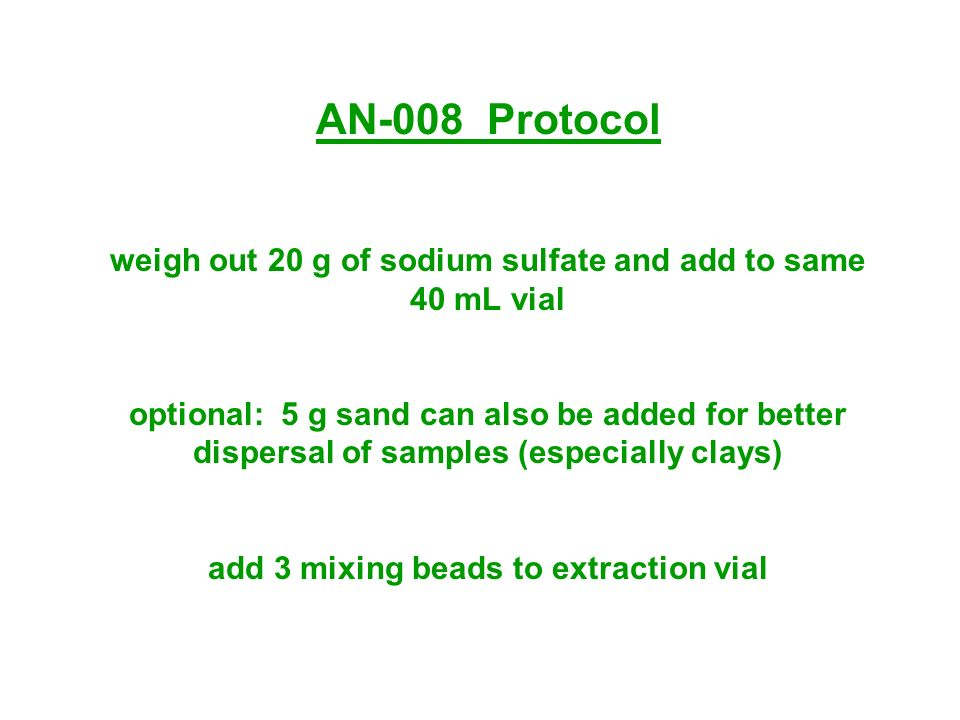 AN-008 Protocol weigh out 20 g of sodium sulfate and add to same 40 mL vial optional: 5 g sand can also be added for better dispersal of samples (espe