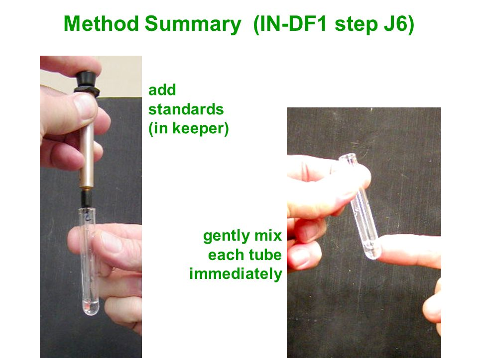 Method Summary (IN-DF1 step J6) add standards (in keeper) gently mix each tube immediately