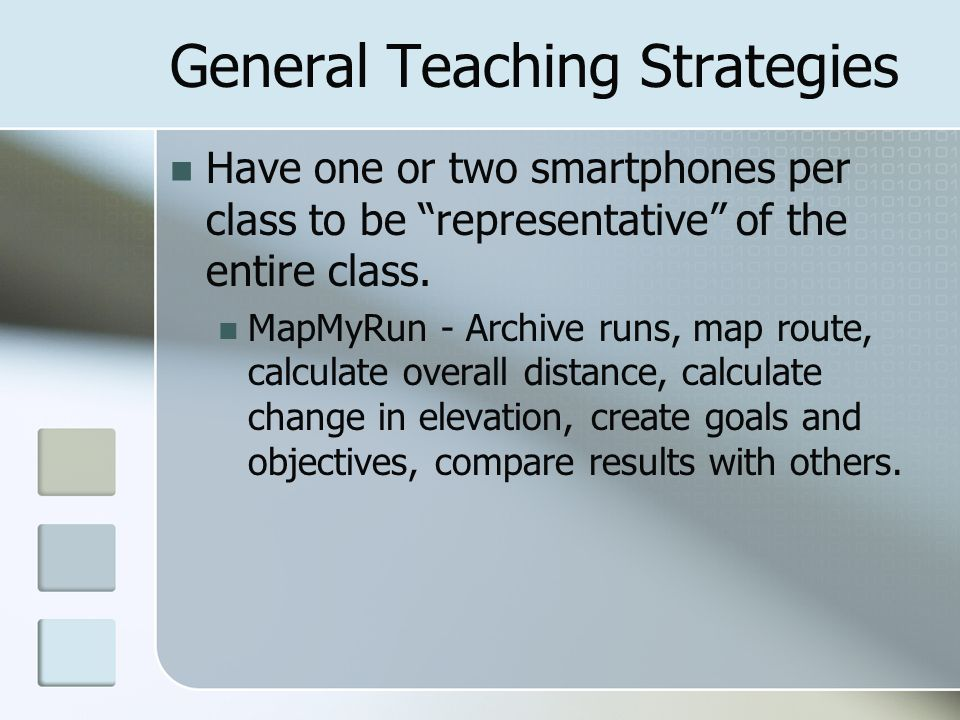 General Teaching Strategies Have one or two smartphones per class to be representative of the entire class.