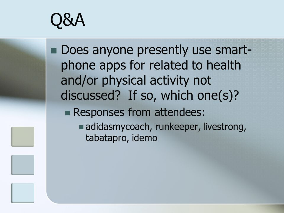 Q&A Does anyone presently use smart- phone apps for related to health and/or physical activity not discussed.