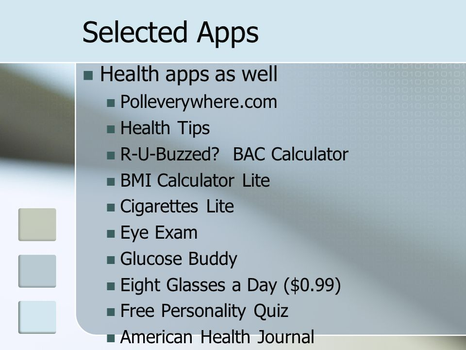 Selected Apps Health apps as well Polleverywhere.com Health Tips R-U-Buzzed.