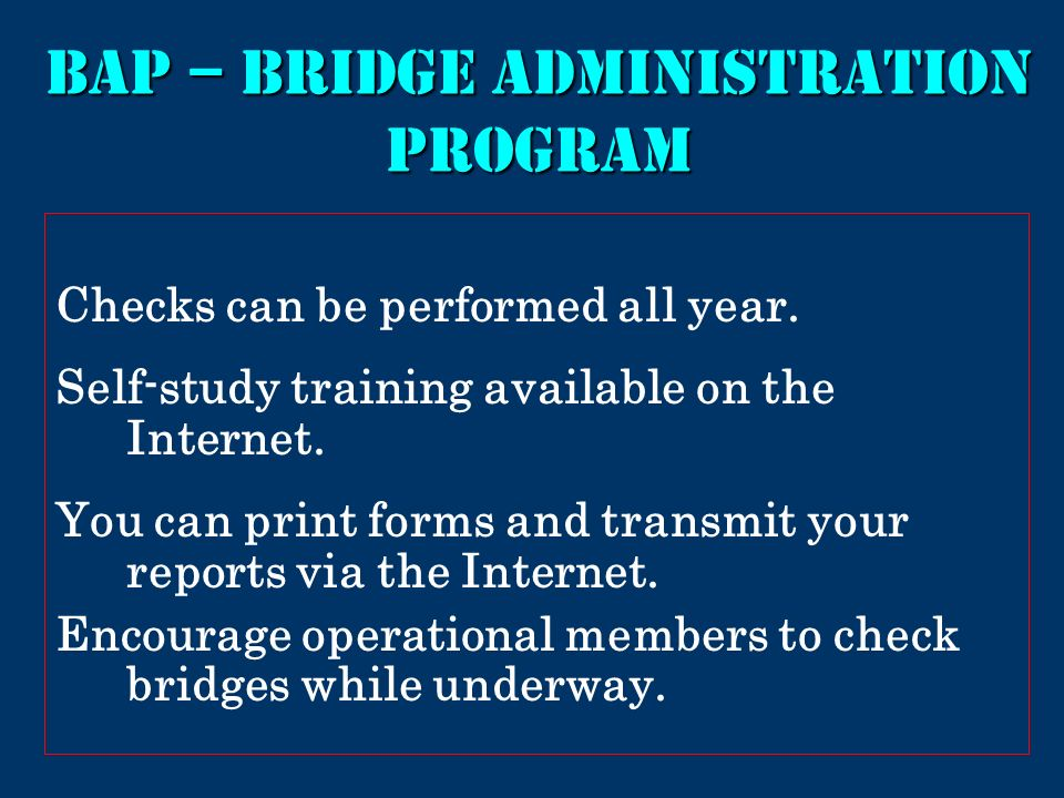 BAP – bridge administration program Checks can be performed all year.