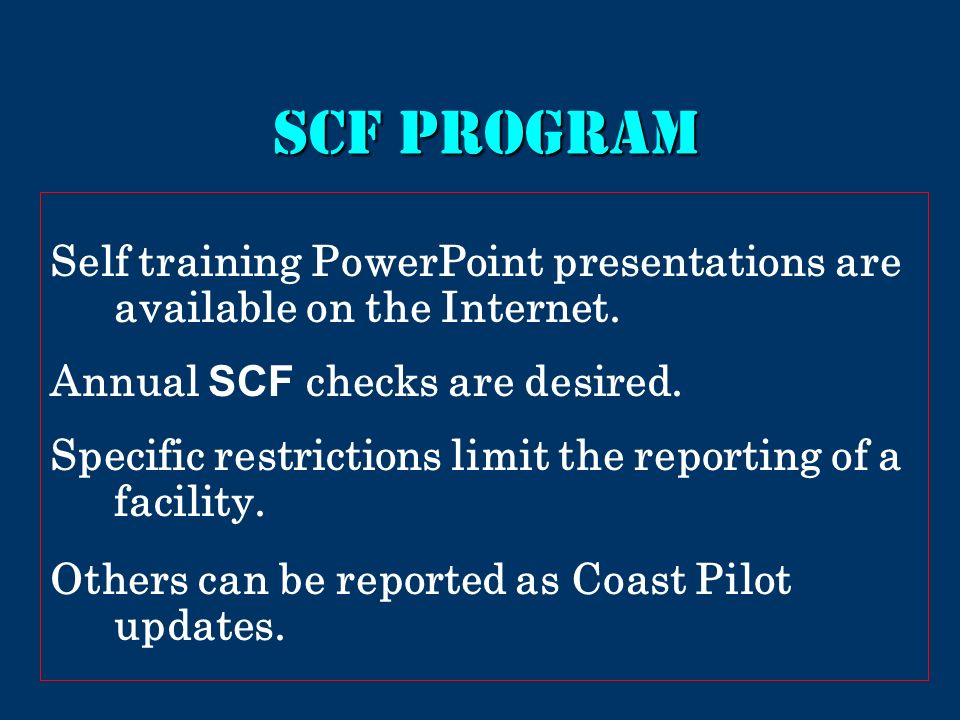 SCF program Self training PowerPoint presentations are available on the Internet. Annual SCF checks are desired. Specific restrictions limit the repor