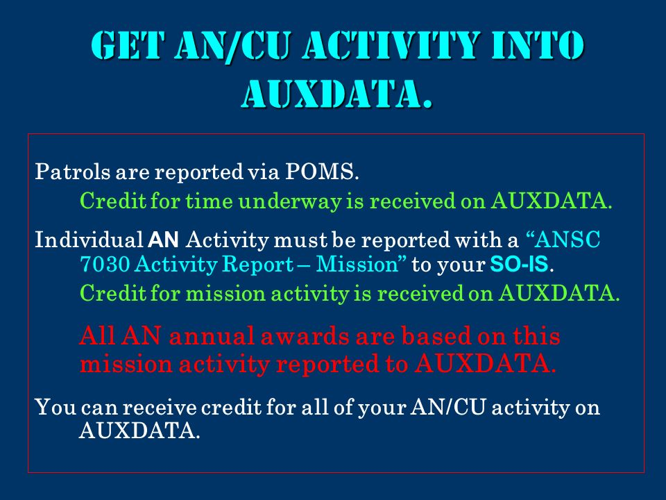 Get an/cu activity into auxdata. Patrols are reported via POMS. Credit for time underway is received on AUXDATA. Individual AN Activity must be report