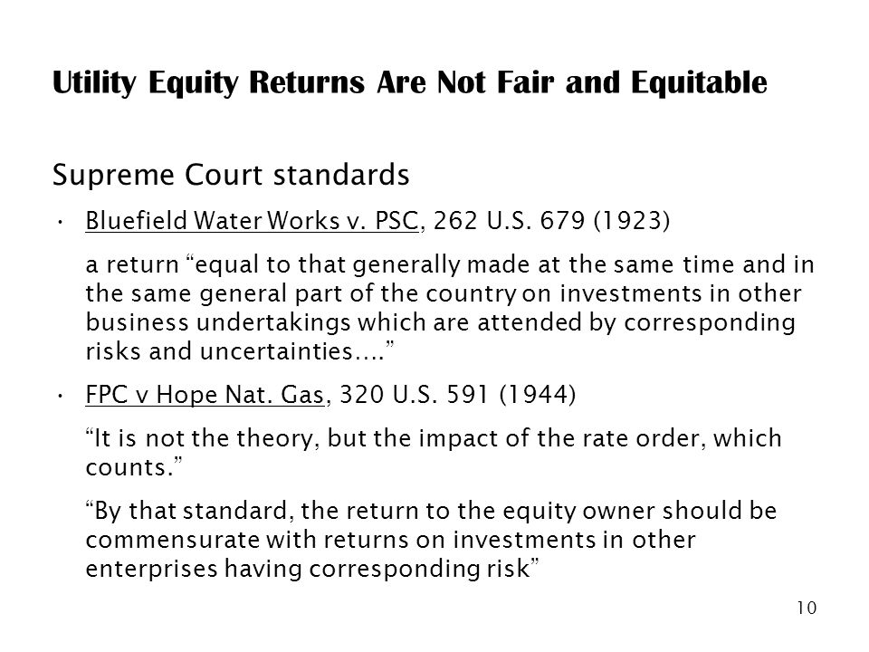 10 Utility Equity Returns Are Not Fair and Equitable Supreme Court standards Bluefield Water Works v.