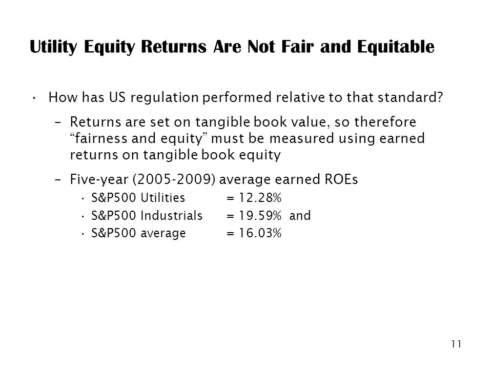 11 Utility Equity Returns Are Not Fair and Equitable How has US regulation performed relative to that standard.