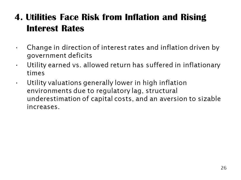 26 4. Utilities Face Risk from Inflation and Rising Interest Rates Change in direction of interest rates and inflation driven by government deficits U