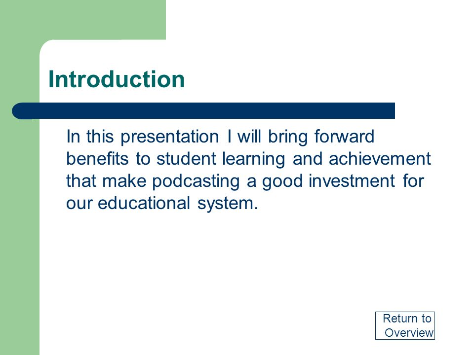 Introduction In this presentation I will bring forward benefits to student learning and achievement that make podcasting a good investment for our edu