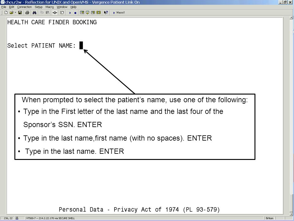When prompted to select the patients name, use one of the following: Type in the First letter of the last name and the last four of the Sponsors SSN.