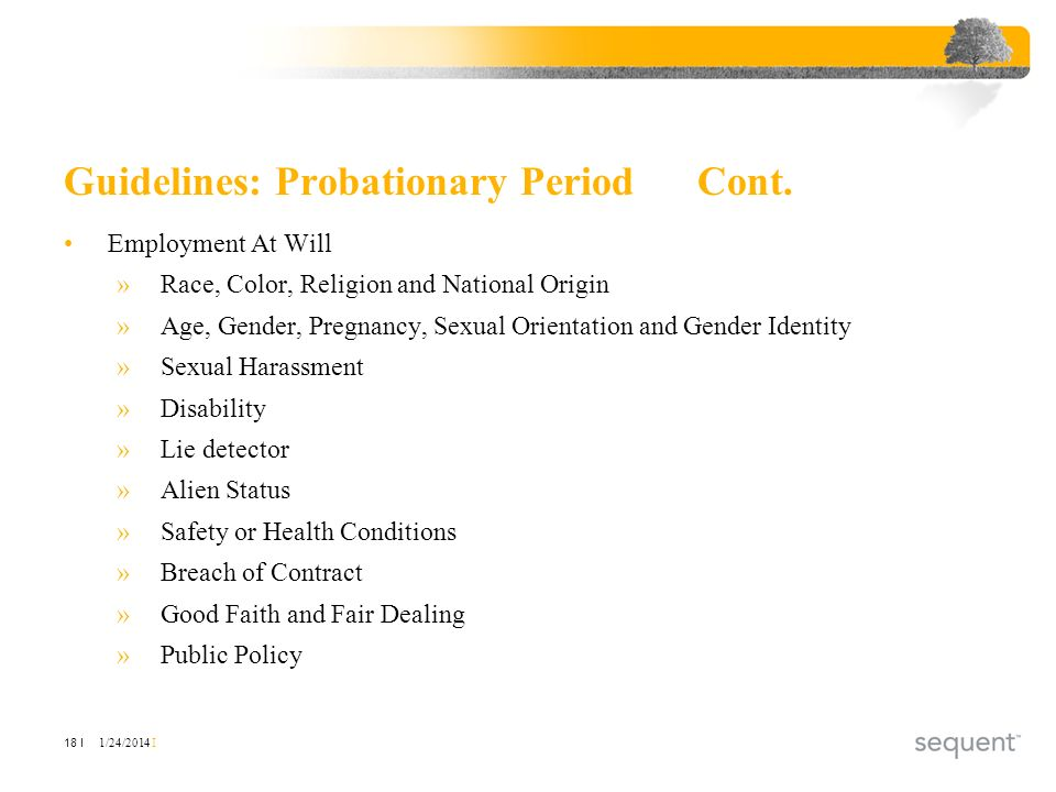 1/24/2014 I 18 I Guidelines: Probationary PeriodCont. Employment At Will »Race, Color, Religion and National Origin »Age, Gender, Pregnancy, Sexual Or