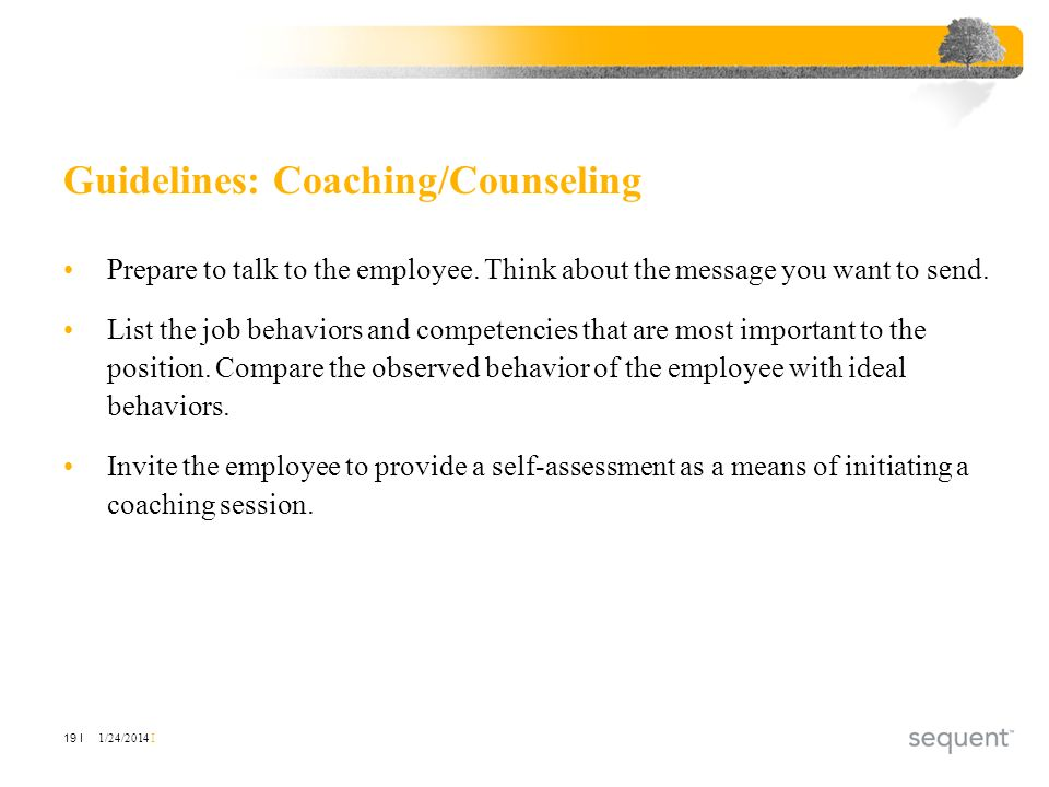 1/24/2014 I 19 I Guidelines: Coaching/Counseling Prepare to talk to the employee.