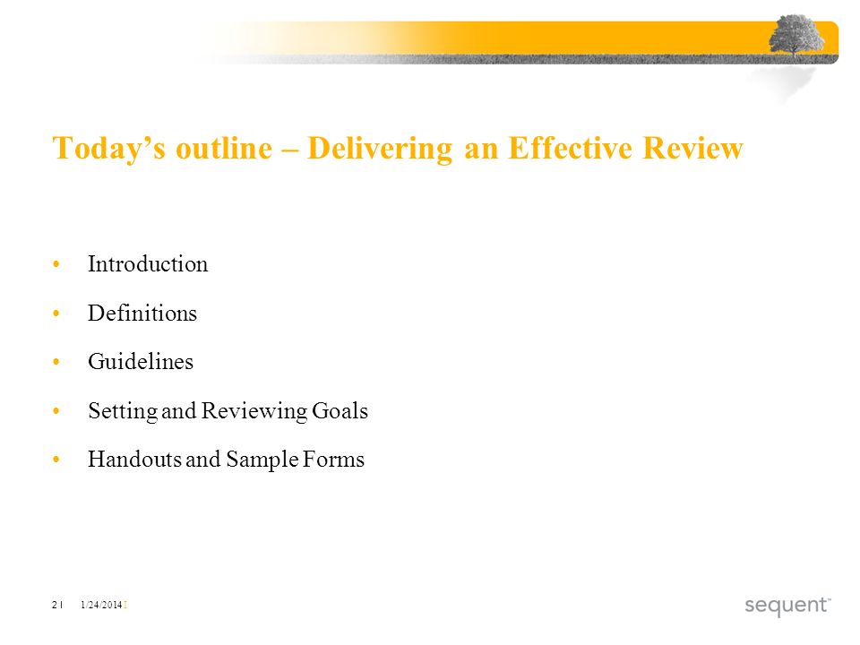 1/24/2014 I 2 I Todays outline – Delivering an Effective Review Introduction Definitions Guidelines Setting and Reviewing Goals Handouts and Sample Fo