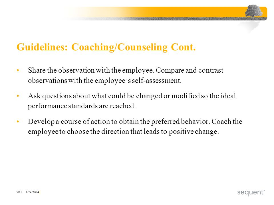 1/24/2014 I 20 I Guidelines: Coaching/Counseling Cont. Share the observation with the employee. Compare and contrast observations with the employees s