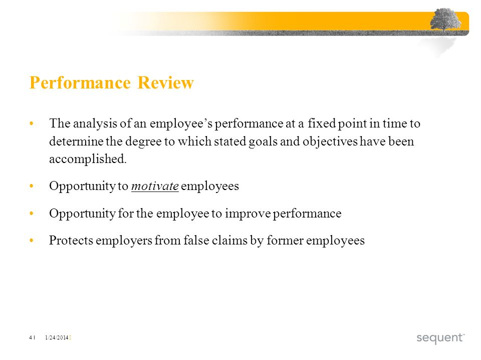 1/24/2014 I 4 I Performance Review The analysis of an employees performance at a fixed point in time to determine the degree to which stated goals and