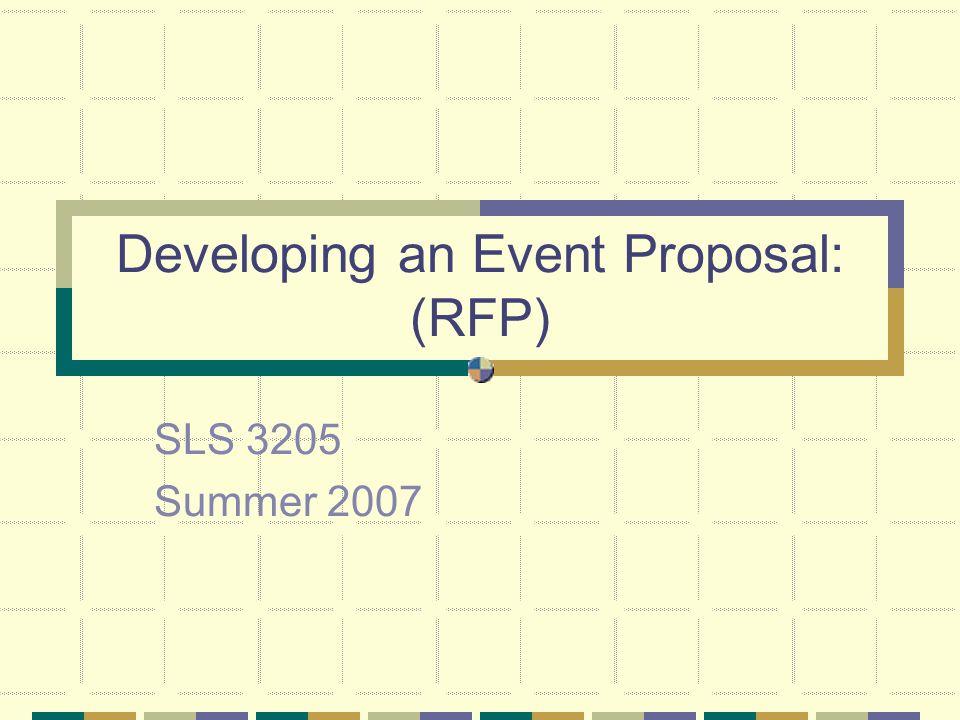 Developing an Event Proposal: (RFP) SLS 3205 Summer 2007