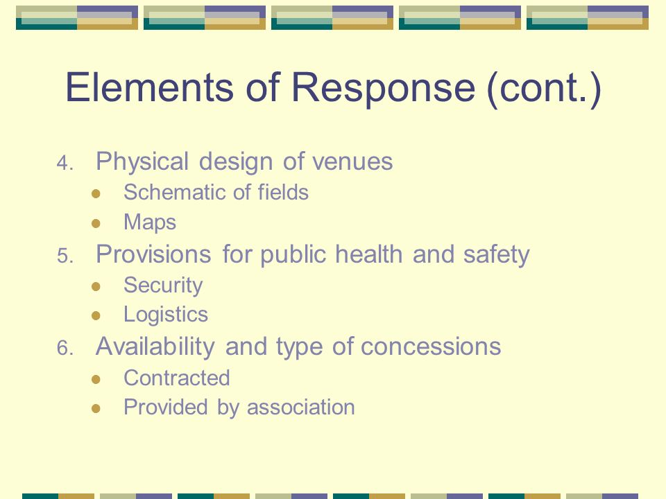Elements of Response (cont.) 4. Physical design of venues Schematic of fields Maps 5.