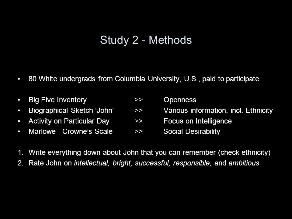 Study 2 - Methods 80 White undergrads from Columbia University, U.S., paid to participate Big Five Inventory >>Openness Biographical Sketch John >>Various information, incl.