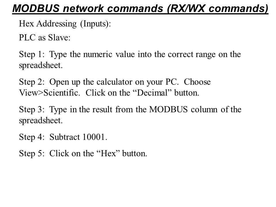 Hex Addressing (Inputs): MODBUS network commands (RX/WX commands) PLC as Slave: Step 1: Type the numeric value into the correct range on the spreadshe