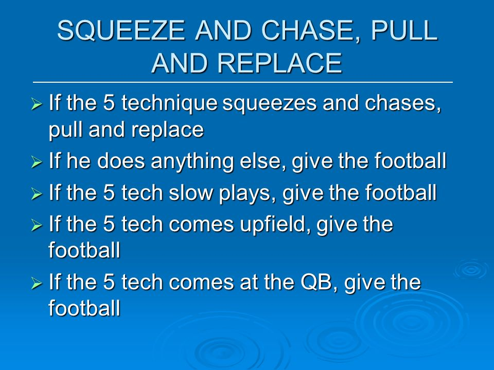 SQUEEZE AND CHASE, PULL AND REPLACE If the 5 technique squeezes and chases, pull and replace If the 5 technique squeezes and chases, pull and replace