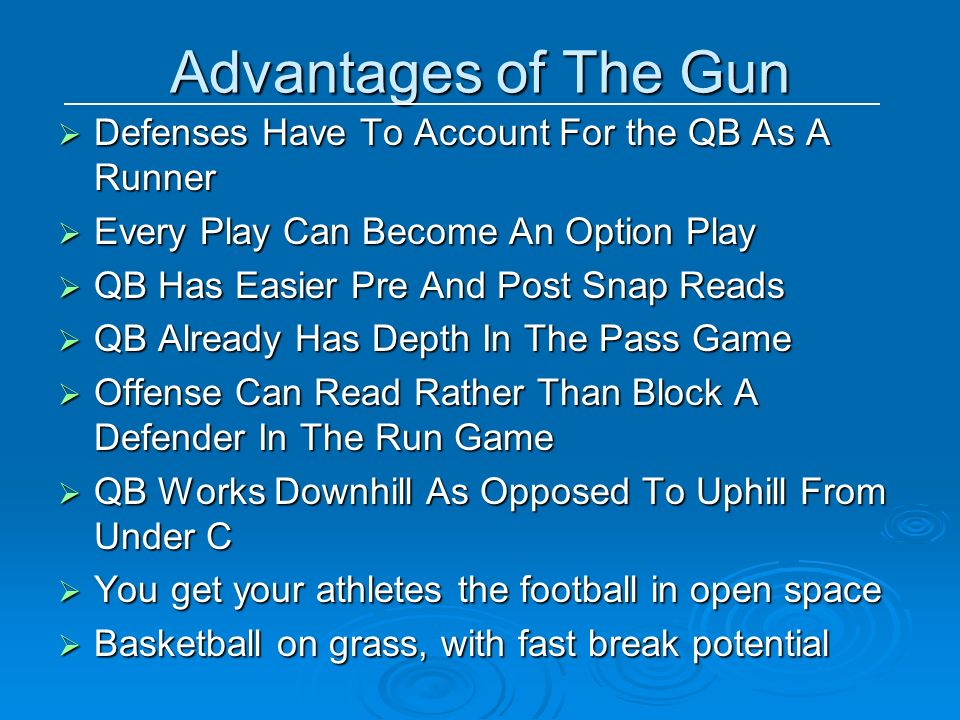 Advantages of The Gun Defenses Have To Account For the QB As A Runner Defenses Have To Account For the QB As A Runner Every Play Can Become An Option