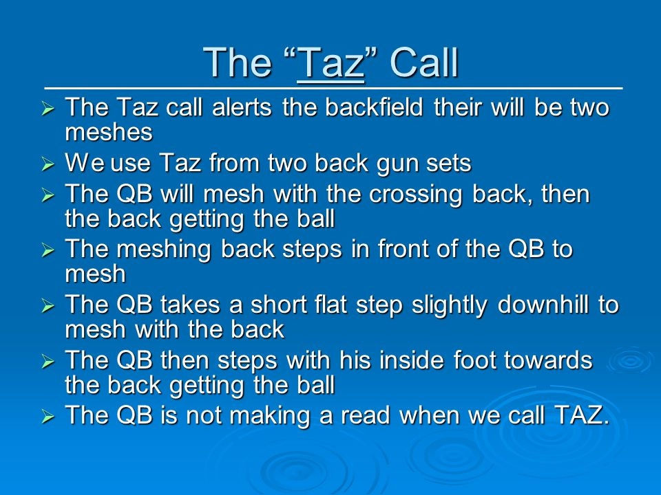 The Taz Call The Taz call alerts the backfield their will be two meshes The Taz call alerts the backfield their will be two meshes We use Taz from two