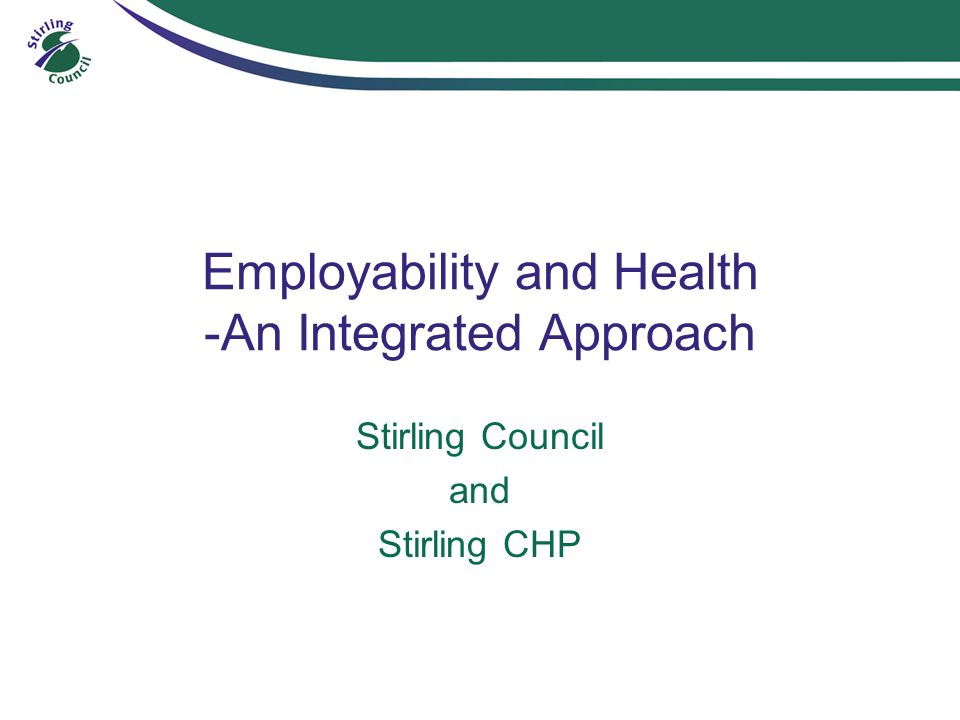 Employability and Health -An Integrated Approach Stirling Council and Stirling CHP