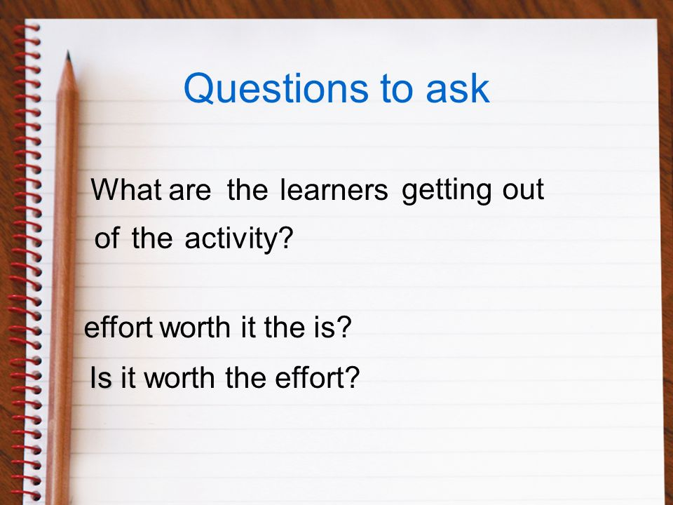 Questions to ask Whatarethelearners gettingout oftheactivity.