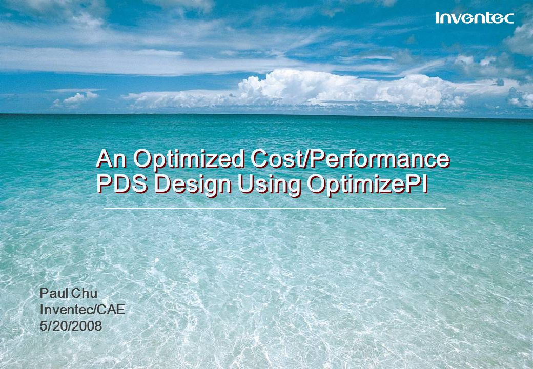 An Optimized Cost/Performance PDS Design Using OptimizePI Paul Chu Inventec/CAE 5/20/2008 Paul Chu Inventec/CAE 5/20/2008