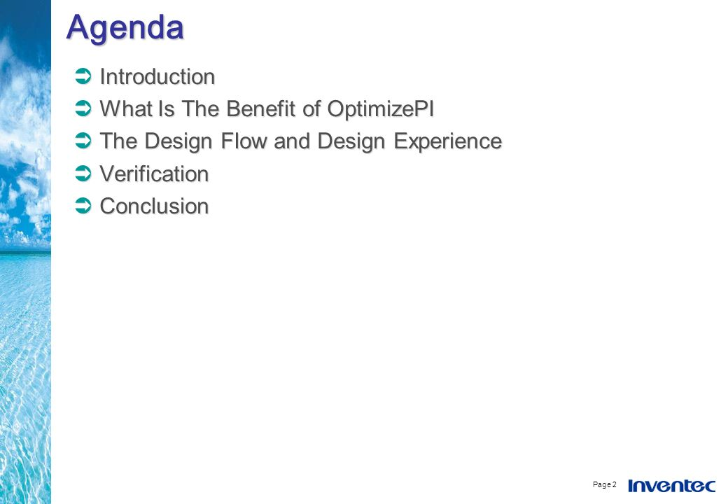 Page 2 AgendaAgenda Introduction What Is The Benefit of OptimizePI The Design Flow and Design Experience Verification Conclusion Introduction What Is