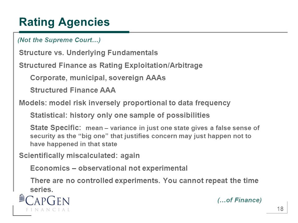 18 Rating Agencies Structure vs. Underlying Fundamentals Structured Finance as Rating Exploitation/Arbitrage Corporate, municipal, sovereign AAAs Stru