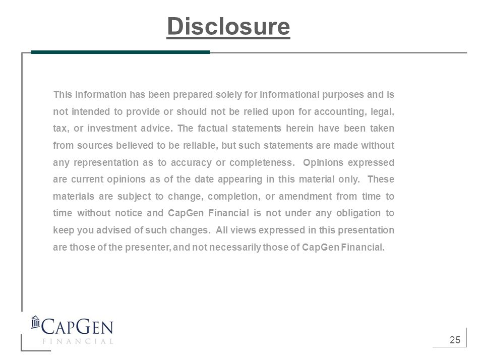 25 Disclosure This information has been prepared solely for informational purposes and is not intended to provide or should not be relied upon for acc
