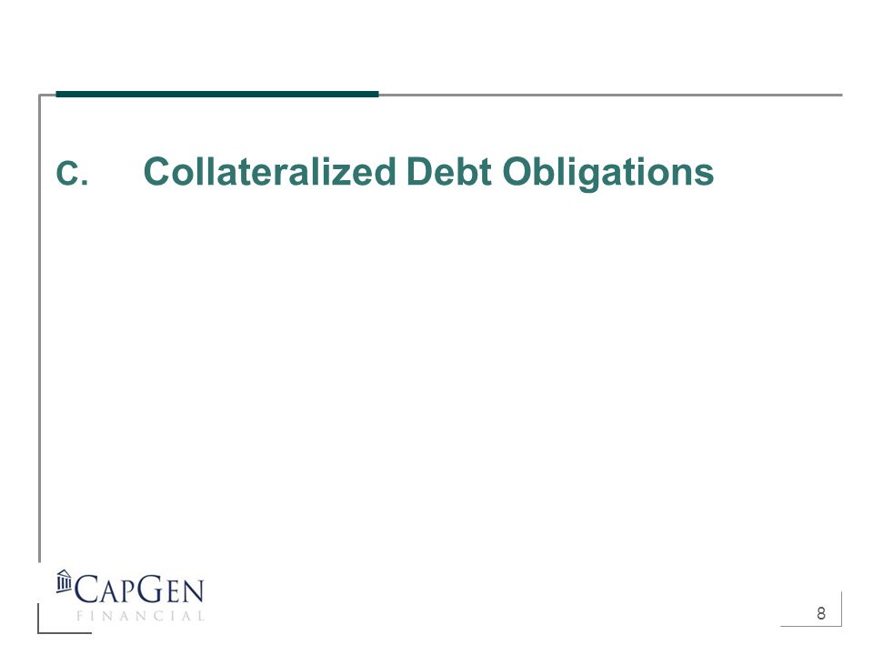 8 C. Collateralized Debt Obligations