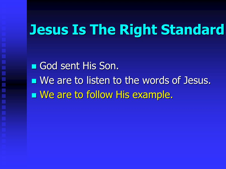 Jesus Is The Right Standard God sent His Son. God sent His Son.