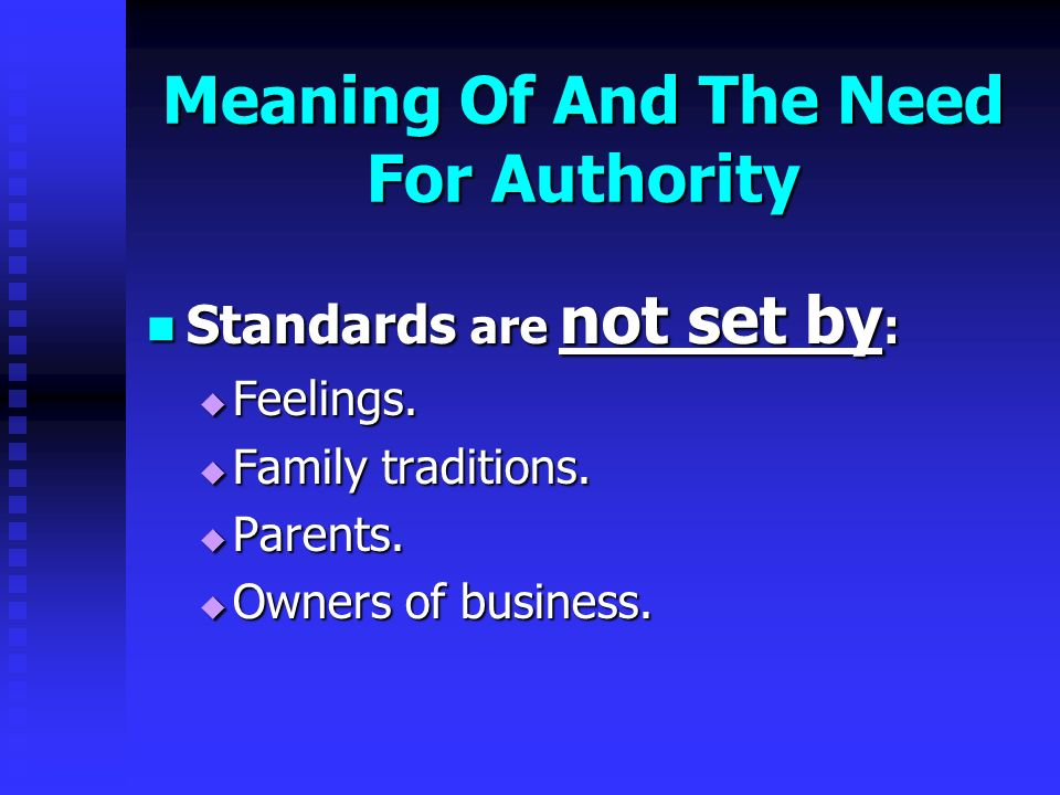 Meaning Of And The Need For Authority Standards are not set by : Standards are not set by : Feelings.