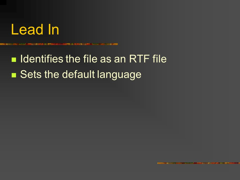 Lead In Identifies the file as an RTF file Sets the default language