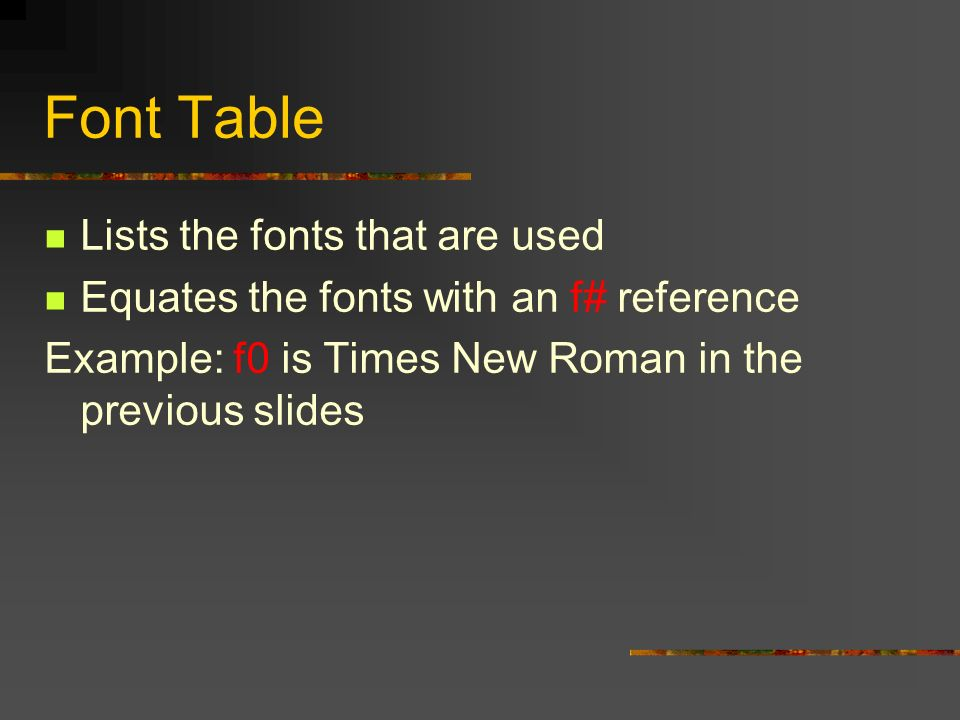Font Table Lists the fonts that are used Equates the fonts with an f# reference Example: f0 is Times New Roman in the previous slides
