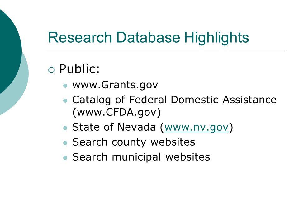 Research Database Highlights Public: www.Grants.gov Catalog of Federal Domestic Assistance (www.CFDA.gov) State of Nevada (www.nv.gov)www.nv.gov Searc