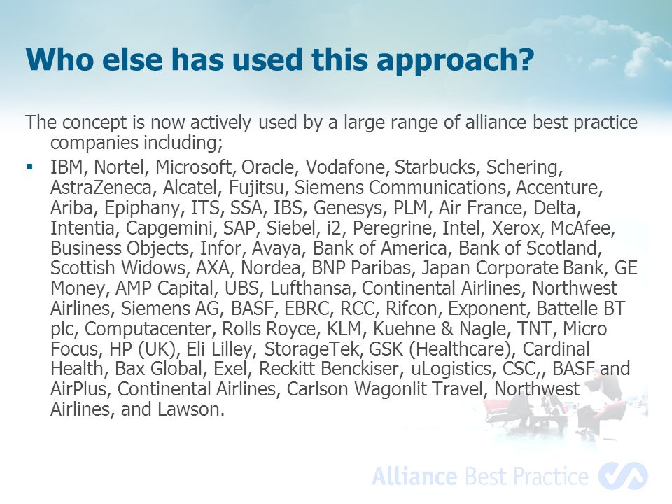 Who else has used this approach? The concept is now actively used by a large range of alliance best practice companies including; IBM, Nortel, Microso