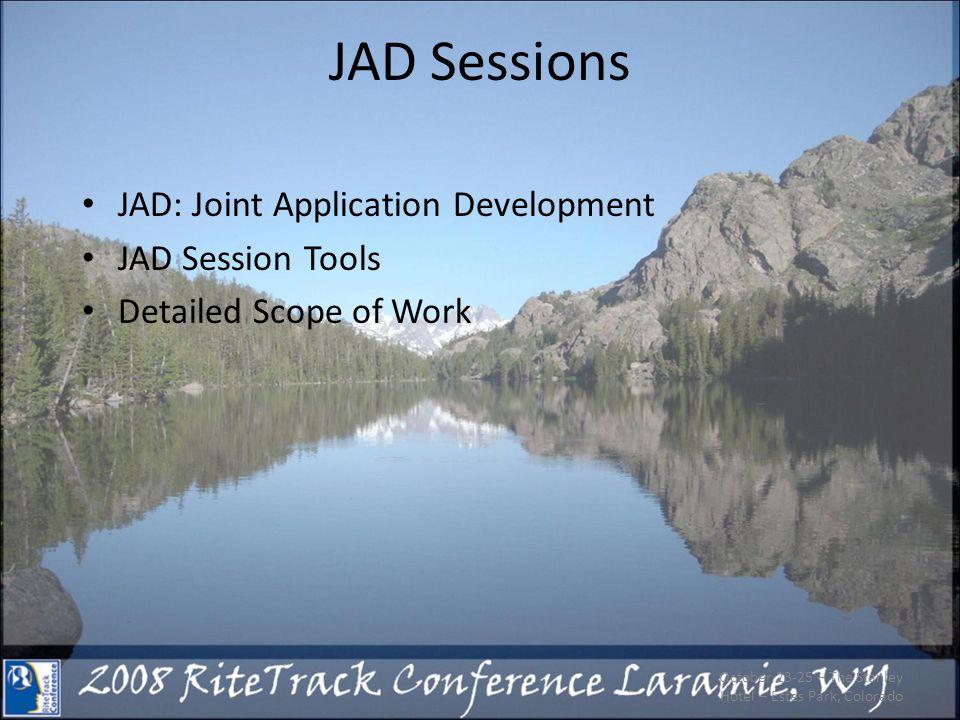 JAD Sessions JAD: Joint Application Development JAD Session Tools Detailed Scope of Work October 23-25 – The Stanley Hotel – Estes Park, Colorado