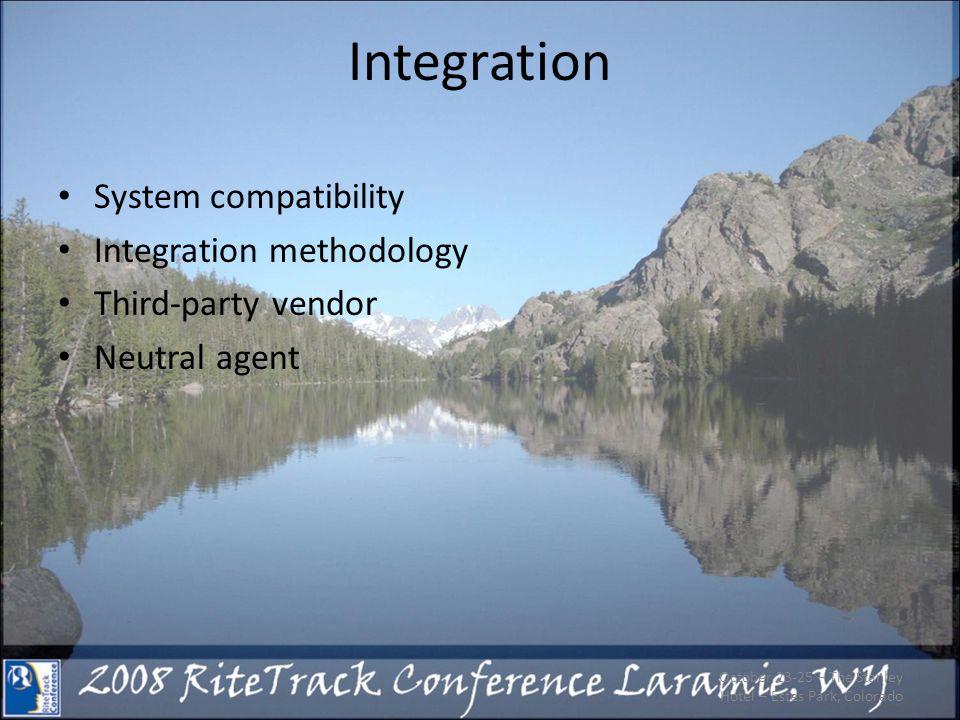 Integration System compatibility Integration methodology Third-party vendor Neutral agent October 23-25 – The Stanley Hotel – Estes Park, Colorado