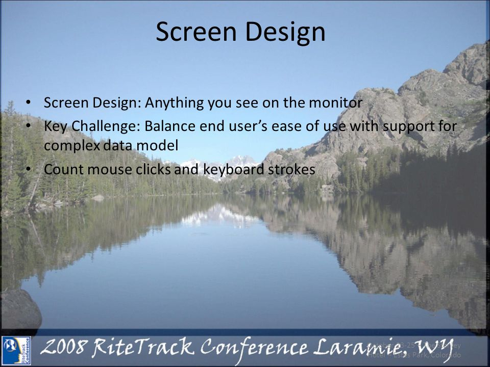Screen Design Screen Design: Anything you see on the monitor Key Challenge: Balance end users ease of use with support for complex data model Count mo