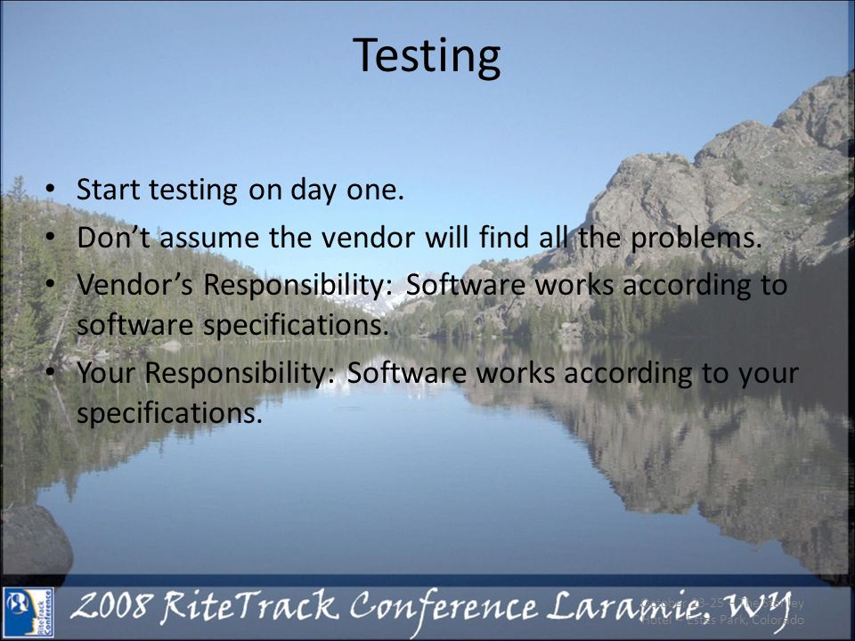 Testing Start testing on day one. Dont assume the vendor will find all the problems.