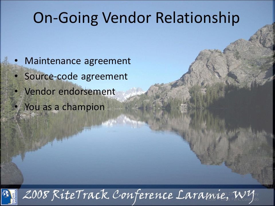 On-Going Vendor Relationship Maintenance agreement Source-code agreement Vendor endorsement You as a champion October 23-25 – The Stanley Hotel – Estes Park, Colorado